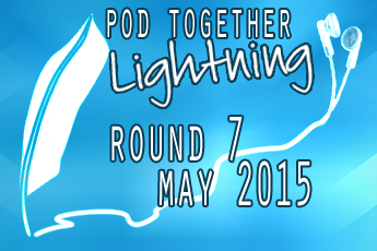 Pod Together Lightning Round 7, May 2015