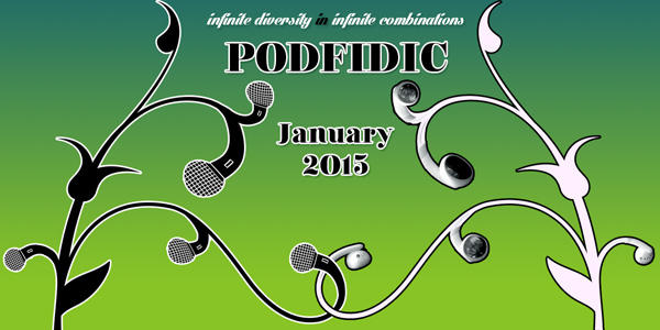 podfIDIC - Podfic: Infinite Diversity in Infinite Combinations - January 2015